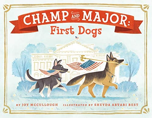 Champ and Major: First Dogs: McCullough, Joy, Abvabi Best, Sheyda:  9780593407141: Amazon.com: Books