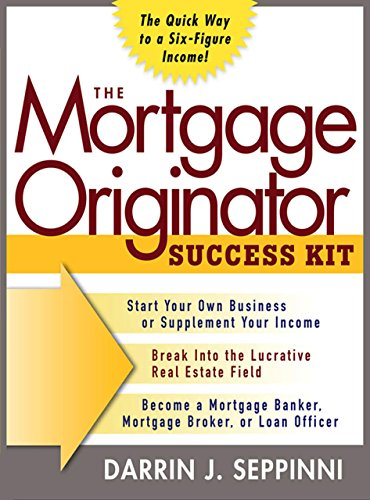 The Mortgage Originator Success Kit: The Quick Way to a Six-Figure (Mortgage Kit)