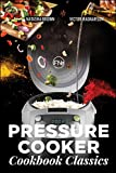 Pressure Cooker Classics. Your Recipe Book for All Occasions!: Suitable for Instant Pot.