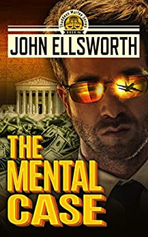 The Mental Case (Thaddeus Murfee Legal Thriller Series Book 5) by [Ellsworth, John]