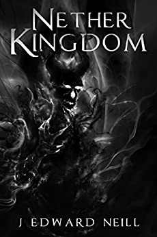 Nether Kingdom: Fall of the Dark Moon (Tyrants of the Dead Book 3) by [Neill, J Edward]