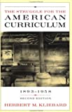 The Struggle for the American Curriculum, 1893-1958, Herbert M. Kliebard, 0415910137