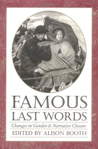 Famous Last Words: Changes in Gender and Narrative Closure (Feminist Issues : Practice, Politics, Theory)