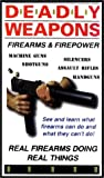 Deadly Weapons: Firearms & Firepower [VHS]
