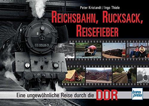 Reichsbahn, Rucksack, Reisefieber: Eine ungewöhnliche Reise durch die DDR Gebundenes Buch – 26. September 2014 Peter Kristandt Ingo Thiele transpress 3613714914