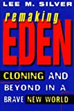 Remaking Eden: Cloning and Beyond in a Brave New World