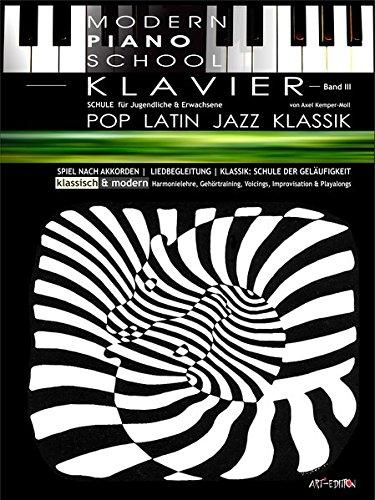 Modern Piano School III / Klavierschule: POP / LATIN / JAZZ / KLASSIK | + Harmonielehre & Gehörtraining | ART-EDITION Broschüre – 7. Juni 2018 Axel Kemper-Moll 3947071043 Instrument (Musikinstrument) Komponist
