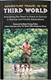 : Adventure Travel In The Third World: Everything You Need To Know To Survive in Remote and Hostile Destinations
