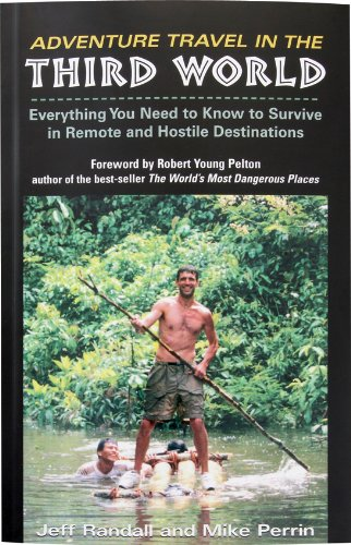 Price comparison product image Adventure Travel In The Third World: Everything You Need To Know To Survive in Remote and Hostile Destinations