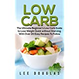 Low Carb: The Ultimate Beginner's Low Carb Guide to Lose Weight Quick without Starving With over 20 Easy Recipes To Follow. (Low Carb, Low Carb Cookbook, ... Diet, Low Carb Recipies, Low Carb Cookbook)