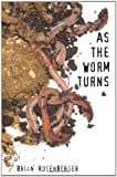 As the Worm Turns, Brian Rosenberger, 0984300635