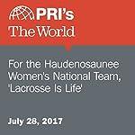 For the Haudenosaunee Women's National Team, 'Lacrosse Is Life' | Lidia Jean Kott