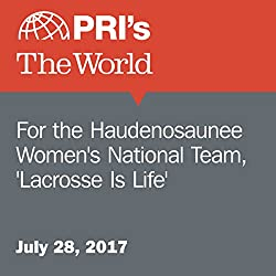 For the Haudenosaunee Women's National Team, 'Lacrosse Is Life'