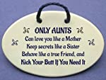Aunt gift, sister, aunt, friend. Only an aunt can love you like a Mother, keep secrets, behave like a true Friend, Kick Your Butt If You Need It. Ceramic plaques made in USA.