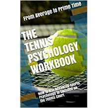 The Tennis Psychology Workbook: How to Use Advanced Sports Psychology to Succeed on the Tennis Court