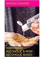 HOMEMADE ALCOHOLIC & NON-ALCOHOLIC-BASED HAND SANITIZER  RECIPES: Make Your Own Natural Homemade Hand Wipes, Sanitizer, and Liquid Soap