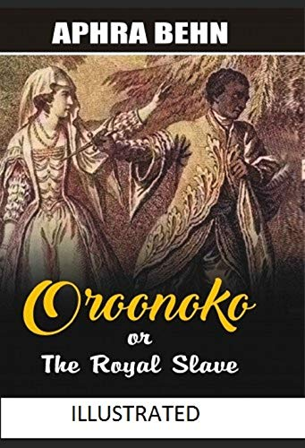 Oroonoko: or, the Royal Slave Illustrated (Aphra Behn Oroonoko Or The Royal Slave)