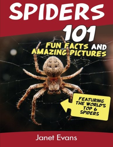Spiders: 101 Fun Facts & Amazing Pictures ( Featuring The World'd Top 6 Spiders)
