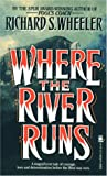 Where the River Runs, Richard S. Wheeler, 0812512987
