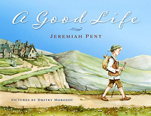 A Good Life: An Orphan Takes a Journey and Discovers Ten Ways to Think About Life by [Pent, Jeremiah]