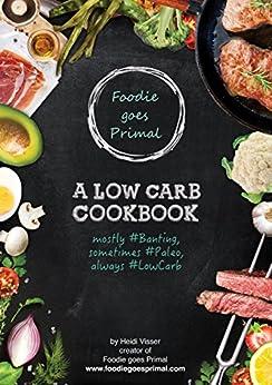 Foodie goes Primal: A Low Carb Cookbook by [Visser, Heidi]