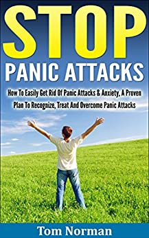 Stop Panic Attacks: How To Easily Get Rid Of Panic Attacks ...