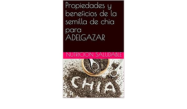 Amazon.com: Propiedades y beneficios de la semilla de chia para ADELGAZAR (Spanish Edition) eBook: NUTRICION SALUDABLE: Kindle Store