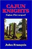 Cajun Knights, John Francois, 0741430932