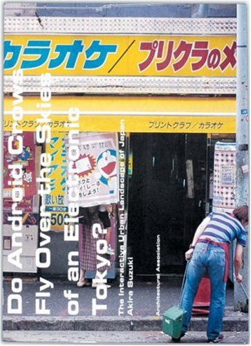 Read Online Do Android Crows Fly Over the Skies of an Electronic Tokyo?: The Interactive Urban Landscape of Japan (Architecture Landscape Urbanism) ebook
