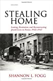 "Shannon Fogg, ""Stealing Home: Looting, Restitution, and Reconstructing Jewish Lives in France, 1942-1947"" (Oxford UP, 2017)"