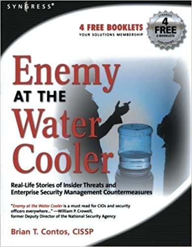 Enemy at the Water Cooler: True Stories of Insider Threats and Enterprise Security Management Countermeasures by Brian T. Contos (2006-12-24)