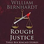 Rough Justice: Three Ben Kincaid Stories | William Bernhardt