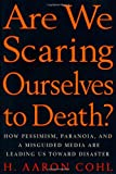 Are We Scaring Ourselves to Death?, H. Aaron Cohl and H. A. Cohl, 0312150563