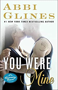 You Were Mine: A Rosemary Beach Novel (The Rosemary Beach Series Book 9) by [Glines, Abbi]