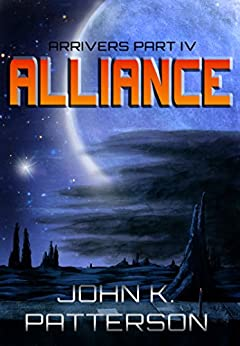 Alliance: Arrivers Part IV by [Patterson, John K.]