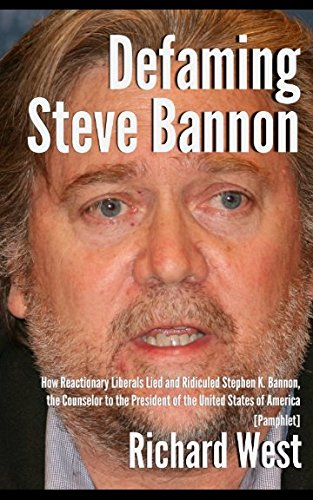Defaming Steve Bannon: How Reactionary Liberals Lied and Ridiculed Stephen K. Bannon, the Counselor to the President of the United States of America [Pamphlet]