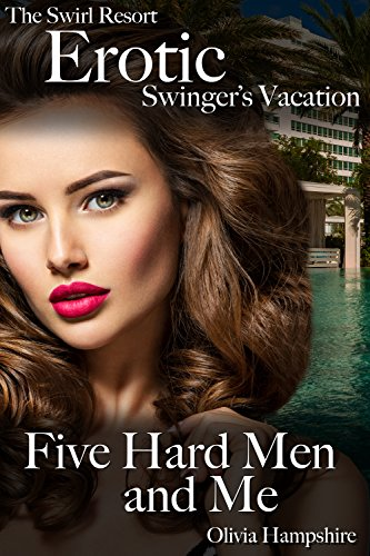 The Swirl Resort Erotic Swingers Vacation Five Hard Men And Me By Hampshire