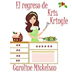 El Regreso de Kris Kringle | Caroline Mickelson