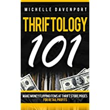 Thriftology 101: Make Money Flipping Items At Thrift Store Prices For Retail Profits (Flipping, Thrift, Thrifting, eBay, Amazon FBA, Craigslist, How To Make Money, Buying, Selling)