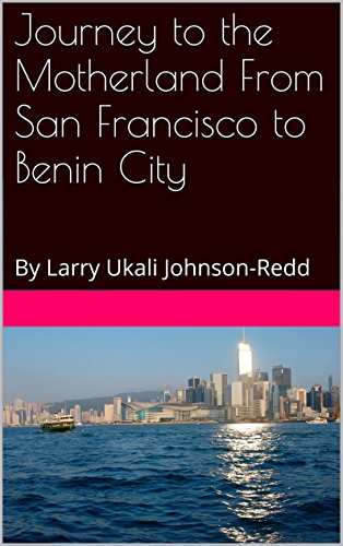 Journey to the Motherland From San Francisco to Benin City: By Larry Ukali Johnson-Redd