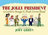 The Jolly President: Or Letters George W. Bush Never Read by Joey Green (2006-04-01)