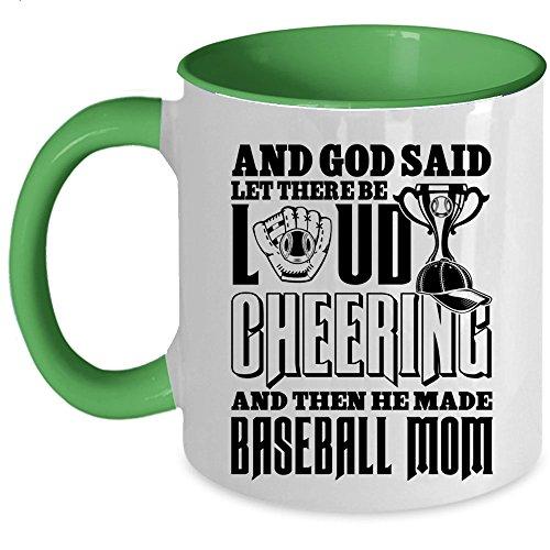Then He Made Baseball Mom Coffee Mug, There Be Loud Cheering Accent Mug (Accent Mug - Green)