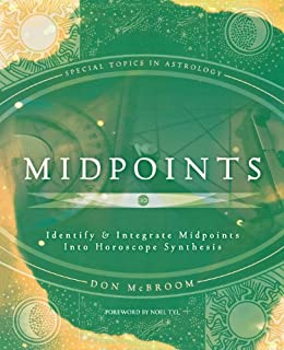 Midpoints: Identify & Integrate Midpoints Into Horoscope Synthesis (Special Topics in Astrology) by [McBroom, Don]