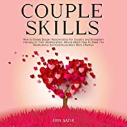 Couples Skills: How to Create Deeper Relationships for Couples and Strengthen Intimacy in Their Relationships.
