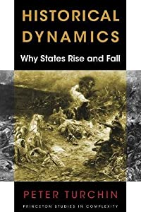 Historical Dynamics: Why States Rise and Fall (Princeton Studies in Complexity)