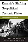 img - for Eurasia's Shifting Geopolitical Tectonic Plates: Global Perspective, Local Theaters (Contemporary Central Asia: Societies, Politics, and Cultures) book / textbook / text book