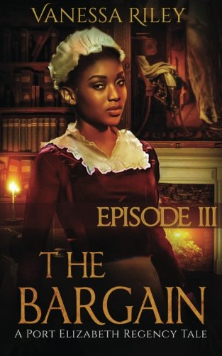 Search : The Bargain: Episode III (A Port Elizabeth Regency Tale) (Volume 3)