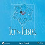 Icy the Iceberg | Larry Friend