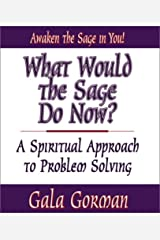 What Would the Sage Do Now: A Spiritual Approach to Problem Solving Paperback