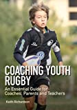 Coaching Youth Rugby, Keith Richardson, 1847976115